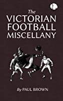 The Victorian Football Miscellany by Paul Brown(2013-05-29)