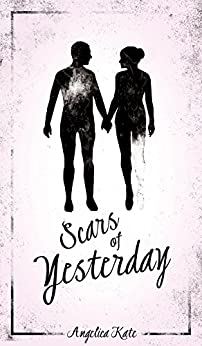 Scars of Yesterday by [Kate, Angelica]