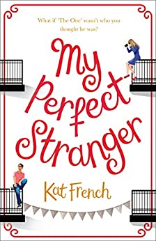 My Perfect Stranger: A hilarious love story by the bestselling author of One Day in December by [French, Kat]