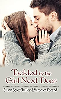 Tackled by the Girl Next Door by [Shelley, Susan Scott, Forand, Veronica]