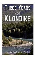 Three Years in the Klondike