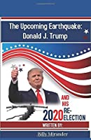 The Upcoming Earthquake: Donald J. Trump and His 2020 Re-election