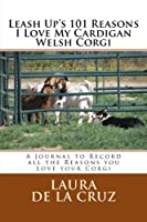 Leash Up's 101 Reasons I Love My Cardigan Welsh Corgi: A Journal to Record All the Reasons You Love Your Corgi