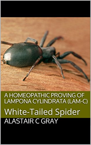 A Homeopathic Proving of Lampona Cylindrata (Lam-c): White-Tailed Spider (Experience of Medicine |  Hahnemannian Provings Book 2) (English Edition)