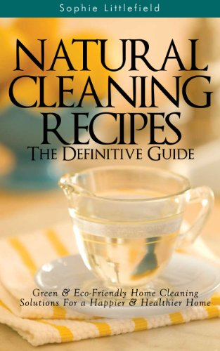 Natural Cleaning Recipes – The Definitive Guide: Green & Eco-Friendly Home Cleaning Solutions for a Happier & Healthier Home (English Edition)