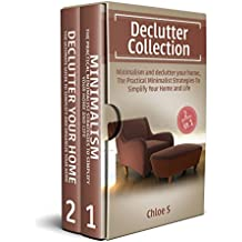 Declutter: House organizing 2 Manuscripts in 1, Minimalism and Declutter Your Home: The Practical Minimalist Strategies to Organize, decluttering Your Home and Simplify Your Life