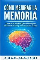 Cómo Mejorar la Memoria: Técnicas de aprendizaje acelerado para entrenar la mente y aprender más rápido