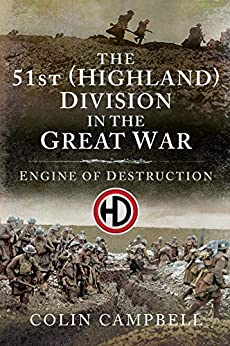 The 51st (Highland) Division in the Great War: Engine of Destruction by [Campbell, Colin]