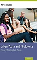 Urban Youth and Photovoice: Visual Ethnography in Action