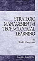 Strategic Management of Technological Learning (Technology Management Series)