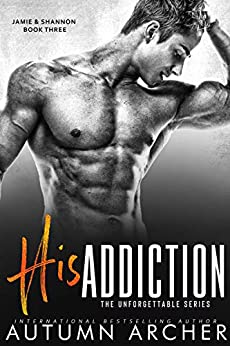 His Addiction: (The Unforgettable Series Book 3) by [Archer, Autumn]