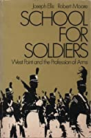 School for Soldiers: West Point and the Profession of Arms