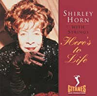 Here's to Life by SHIRLEY HORN (2009-02-10)