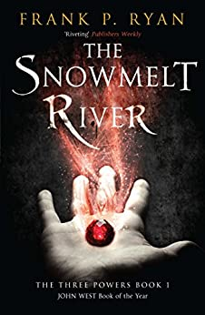The Snowmelt River: The Three Powers Book 1 (The Three Powers Quartet) by [Ryan, Frank P.]