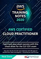 AWS Certified Cloud Practitioner Training Notes 2019: Fast-track your exam success with the ultimate cheat sheet for the CLF-C01 exam