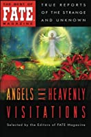 Angels and Heavenly Visitations (Best of Fate Magazine)