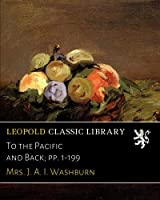 To the Pacific and Back; pp. 1-199