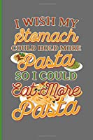 I Wish My Stomach Could Hold More Pasta So I Could Eat More Pasta: Fun Gift For Pasta Obssessed: Lined Paperback Journal or Notebook