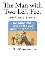 The Man With Two Left Feet: And Other Stories (P. G. Wodehouse)