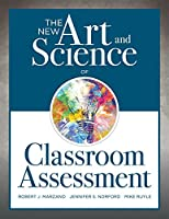 The New Art and Science of Classroom Assessment (New Art and Science of Teaching)