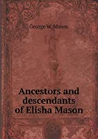 Ancestors and Descendants of Elisha Mason