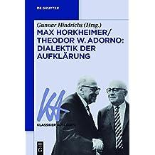 Max Horkheimer/Theodor W. Adorno: Dialektik der Aufklärung (Klassiker Auslegen 63) (German Edition)