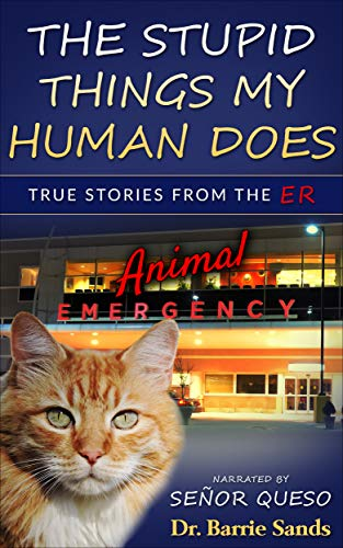 The Stupid Things My Human Does: True Stories from the Animal ER (English Edition)