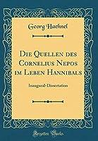 Die Quellen Des Cornelius Nepos Im Leben Hannibals: Inaugural-Dissertation (Classic Reprint)
