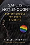 Safe Is Not Enough: Better Schools for LGBTQ Students (Youth Development and Education)