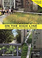 On the High Line: Exploring America's Most Original Urban Park