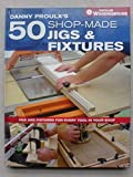 Danny Proulx's 50 Shop-Made Jigs and Fixtures (Popular Woodworking Books) 画像