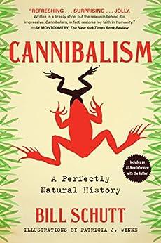[Schutt, Bill]のCannibalism: A Perfectly Natural History (English Edition)