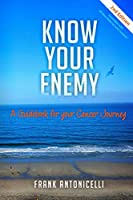 Know Your Enemy: A Guidebook For Your Cancer Journey