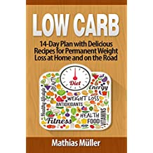 Low Carb Recipes: 14-Day Plan with Delicious Recipes for Permanent Weight Loss at Home and on the Road