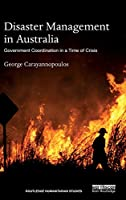 Disaster Management in Australia: Government Coordination in a Time of Crisis (Routledge Humanitarian Studies)