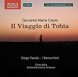 ジョヴァンニ・マリア・カジーニ:オラトリオ「トビアの旅」/ Casini: Il Viaggio di Tobia, Oratorio in Five Parts