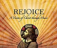 Rejoice-a Vision of Christ Through Music