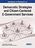 Handbook of Research on Democratic Strategies and Citizen-centered E-government Services (Advances in Electronic Government, Digital Divide, and Regional Development)