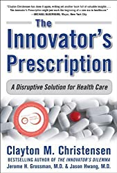 The Innovator's Prescription: A Disruptive Solution for Health Care by Clayton M. Christensen Published by McGraw-Hill 1st (first) edition (2008) Hardcover