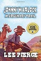 Johnny Warlock - Mercenary Trail: A Classic Western Adventure