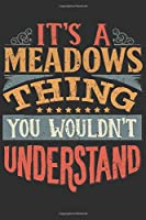 It's A Meadows You Wouldn't Understand: Want To Create An Emotional Moment For A Meadows Family Member ? Show The Meadows's You Care With This Personal Custom Gift With Meadows's Very Own Family Name Surname Planner Calendar Notebook Journal