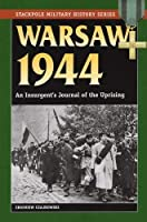 Warsaw 1944: An Insurgent's Journal of the Uprising (Stackpole Military History Series) by Zbigniew Czajkowski(2013-10-01)
