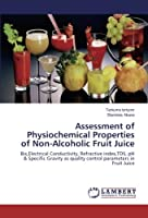 Assessment of Physiochemical Properties of Non-Alcoholic Fruit Juice: Bix,Electrical Conductivity, Refractive index,TDS, pH & Specific Gravity as quality control parameters in Fruit Juice