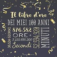 Il libro d'oro dei miei 100 anni: Un libro degli ospiti per la festa di 100° compleanno - Regalo e decorazioni di compleanno per uomo e donna - 100 anni – Libro per raccogliere auguri e foto degli ospiti