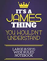 It's A James Thing You Wouldn't Understand Large (8.5x11) Wide Ruled Notebook: Show you care with our personalised family member books, a perfect way to show off your surname! Unisex books are ideal for all the family to enjoy.