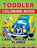 Toddler Coloring Book Cars Trucks And Planes: Cars,Trucks and Cars Coloring Book. Cars,Trucks and Cars Coloring Book For Kids.59 Story Paper Pages. 8.5 in x 11 in Cover.