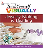 Teach Yourself VISUALLY Jewelry Making and Beading (Teach Yourself VISUALLY Consumer)