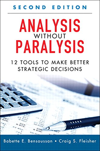 Analysis Without Paralysis: 12 Tools to Make Better Strategic Decisions (English Edition)