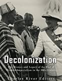 Decolonization: The History and Legacy of the End of Western Imperialism in the 20th Century (English Edition)