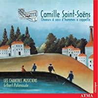 Camille Saint-Sa毛ns: Works for Male Chorus A Cappella (2003-01-01)
